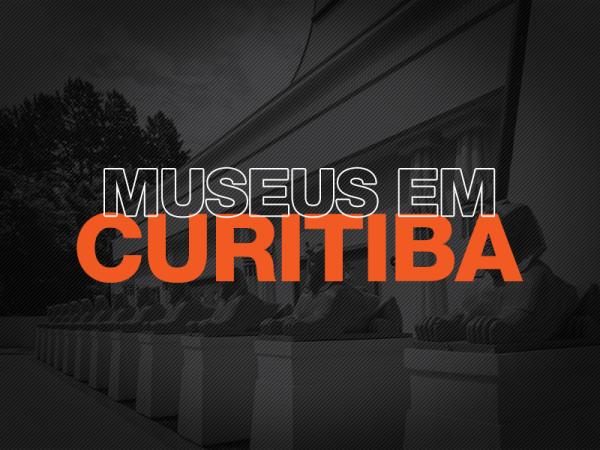 Lugares para conhecer em Curitiba: Museus
